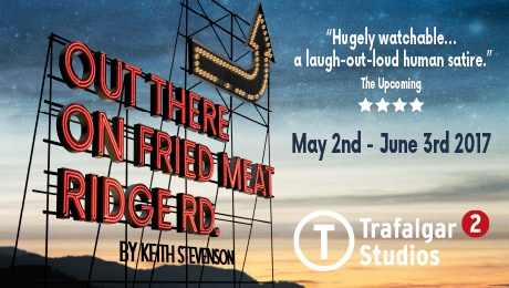Out There on the Fried Meat Ridge, Trafalgar Studios